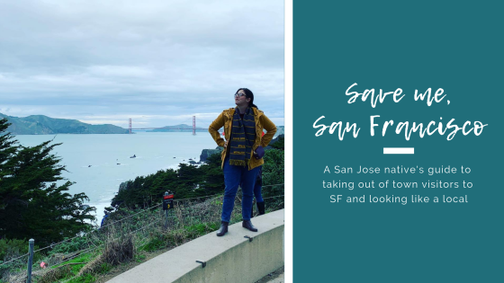 A San Jose native's guide to taking visitors to San Francisco and looking like a local.